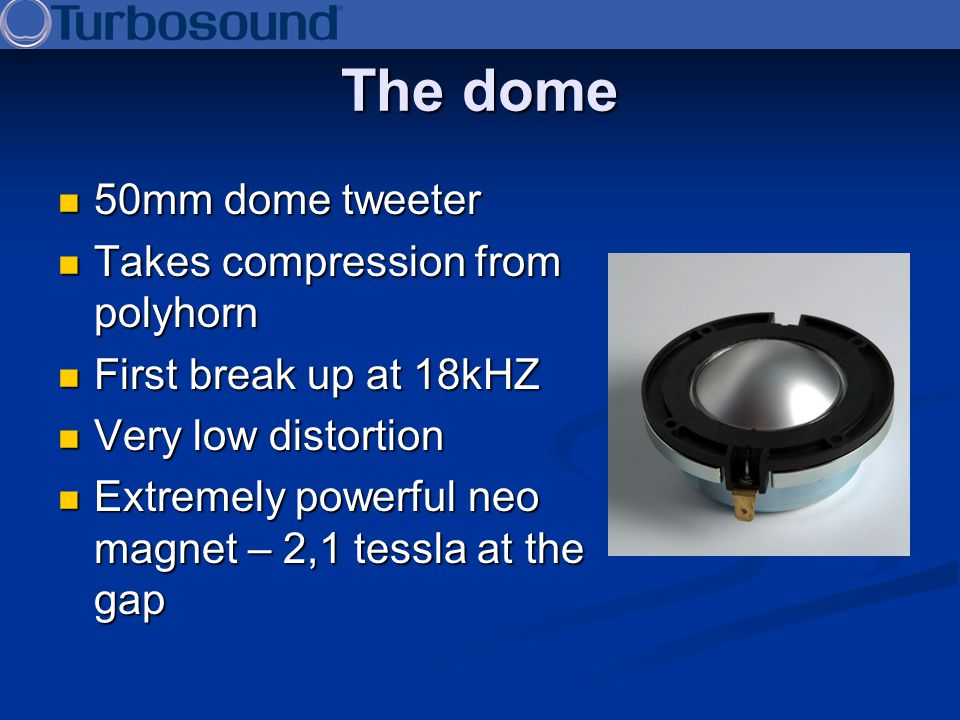 The dome 50mm dome tweeter Takes compression from polyhorn