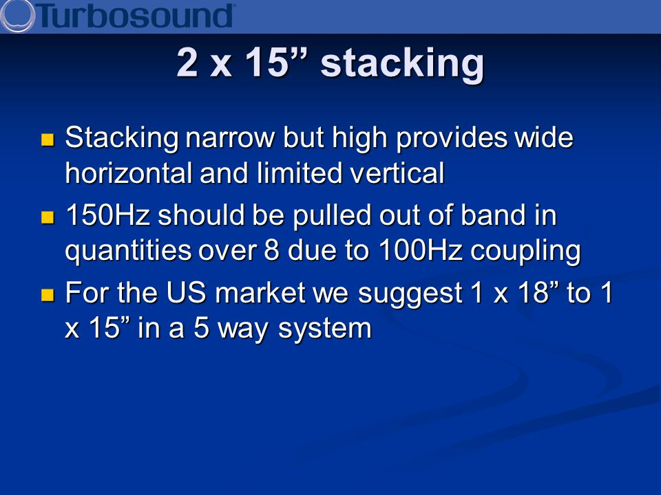 2 x 15 stacking Stacking narrow but high provides wide horizontal and limited vertical.