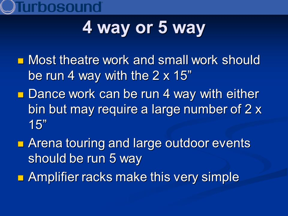 4 way or 5 way Most theatre work and small work should be run 4 way with the 2 x 15