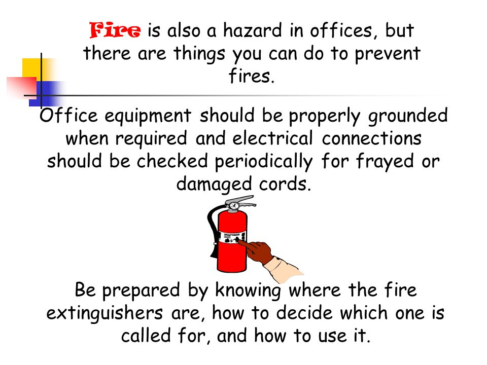 Fire is also a hazard in offices, but there are things you can do to prevent fires.
