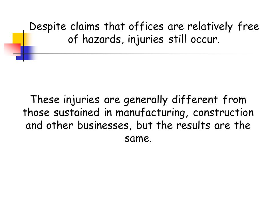 Despite claims that offices are relatively free of hazards, injuries still occur.