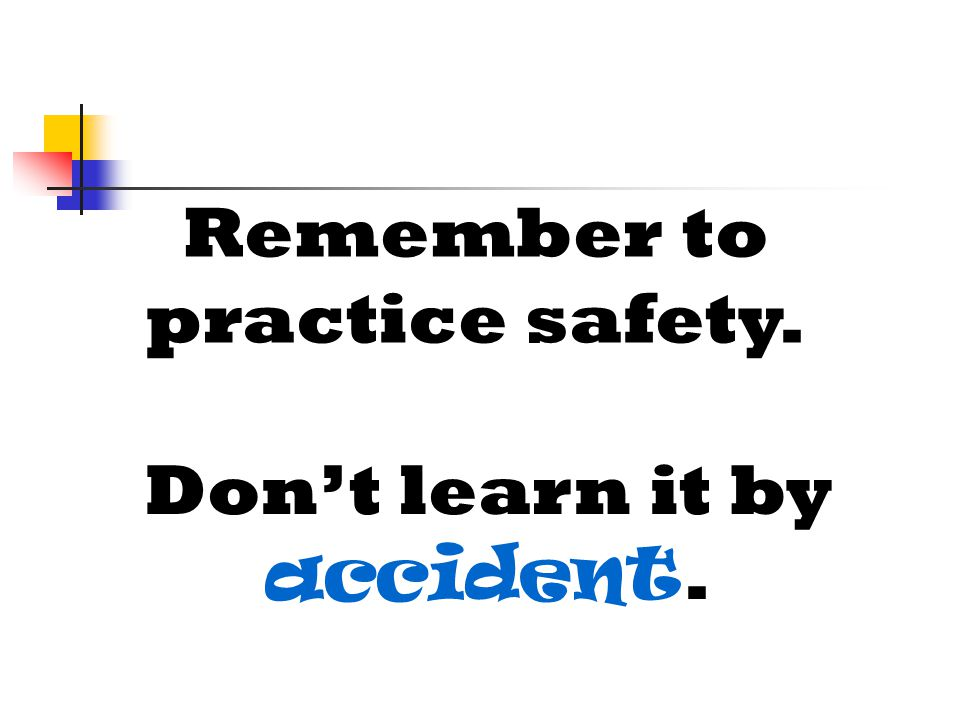 Remember to practice safety.