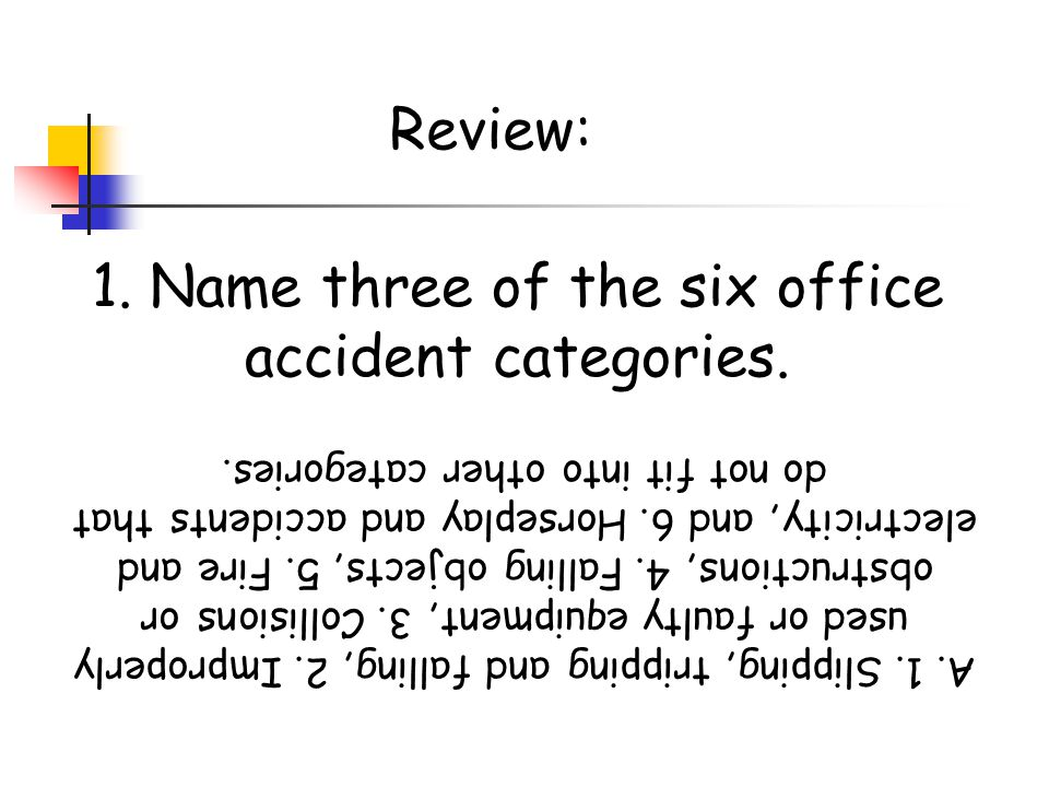 1. Name three of the six office accident categories.