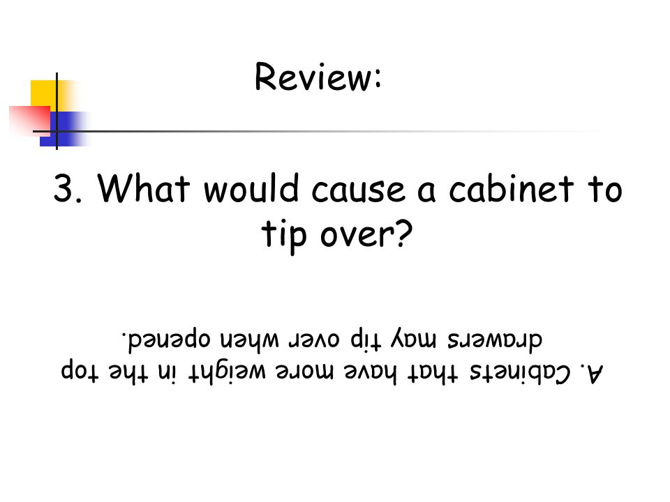 3. What would cause a cabinet to tip over