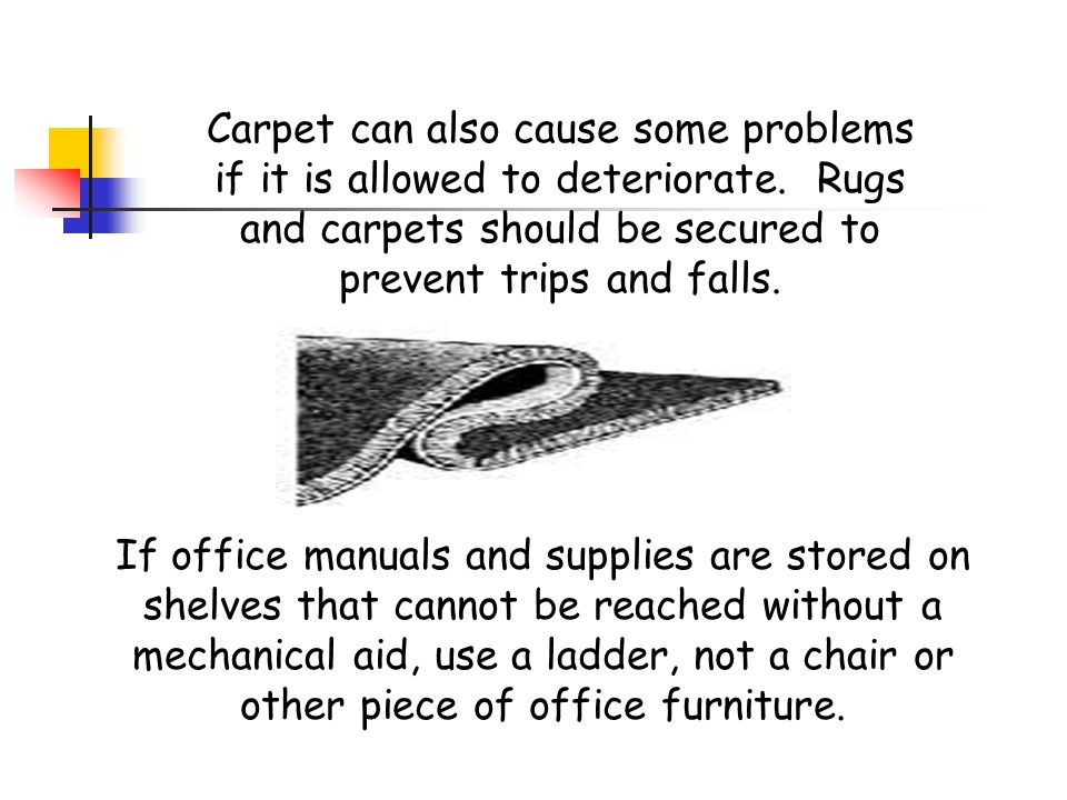Carpet can also cause some problems if it is allowed to deteriorate