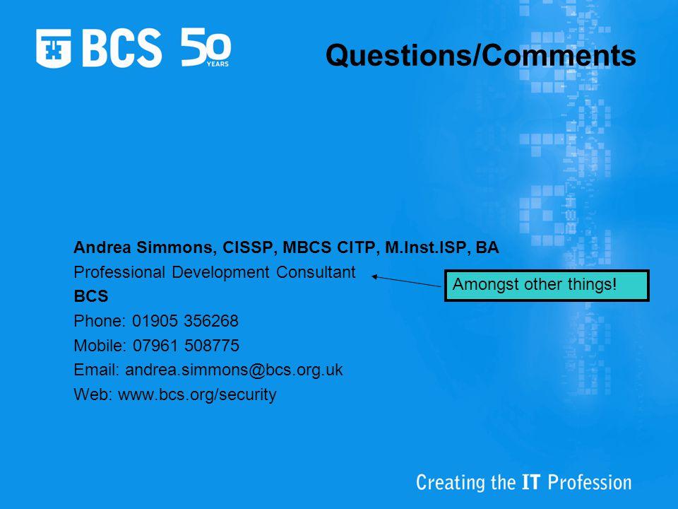 Questions/Comments Andrea Simmons, CISSP, MBCS CITP, M.Inst.ISP, BA