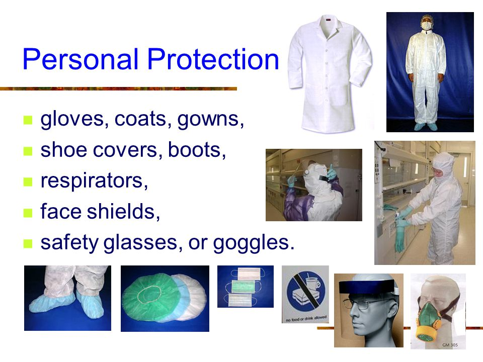 Personal Protection gloves, coats, gowns, shoe covers, boots,