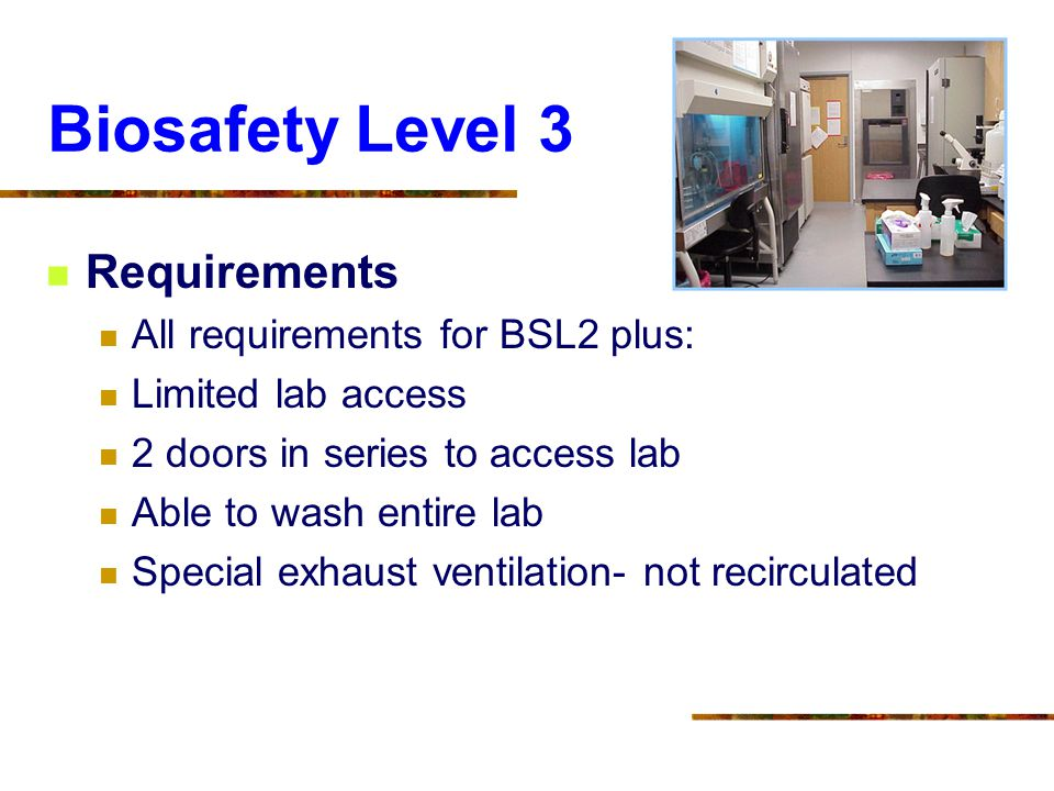 Biosafety Level 3 Requirements All requirements for BSL2 plus: