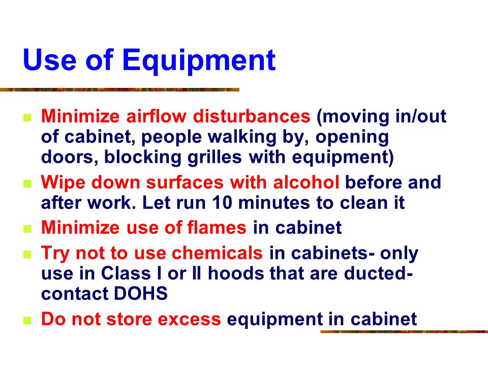 Use of Equipment Minimize airflow disturbances (moving in/out of cabinet, people walking by, opening doors, blocking grilles with equipment)