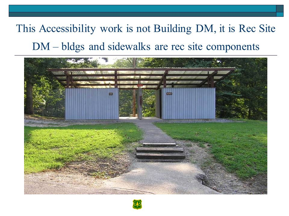 This Accessibility work is not Building DM, it is Rec Site DM – bldgs and sidewalks are rec site components