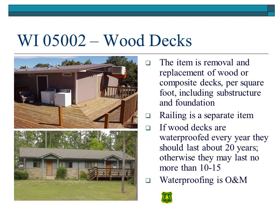 WI 05002 – Wood Decks The item is removal and replacement of wood or composite decks, per square foot, including substructure and foundation.