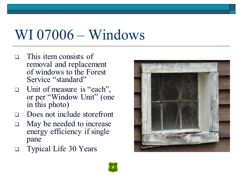 WI 07006 – Windows This item consists of removal and replacement of windows to the Forest Service standard