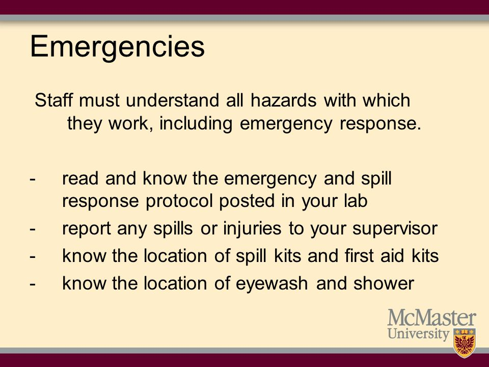 Emergencies Staff must understand all hazards with which they work, including emergency response.