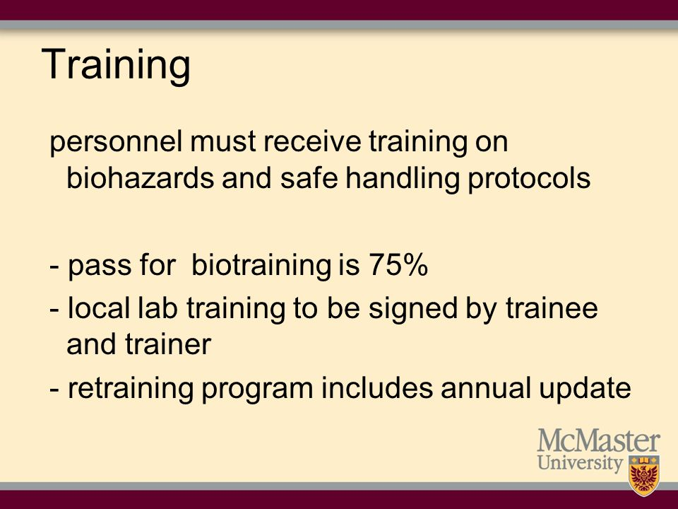 Training personnel must receive training on biohazards and safe handling protocols. - pass for biotraining is 75%