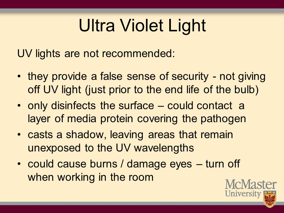 Ultra Violet Light UV lights are not recommended: