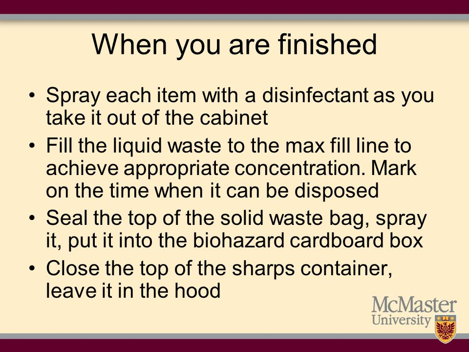 When you are finished Spray each item with a disinfectant as you take it out of the cabinet.