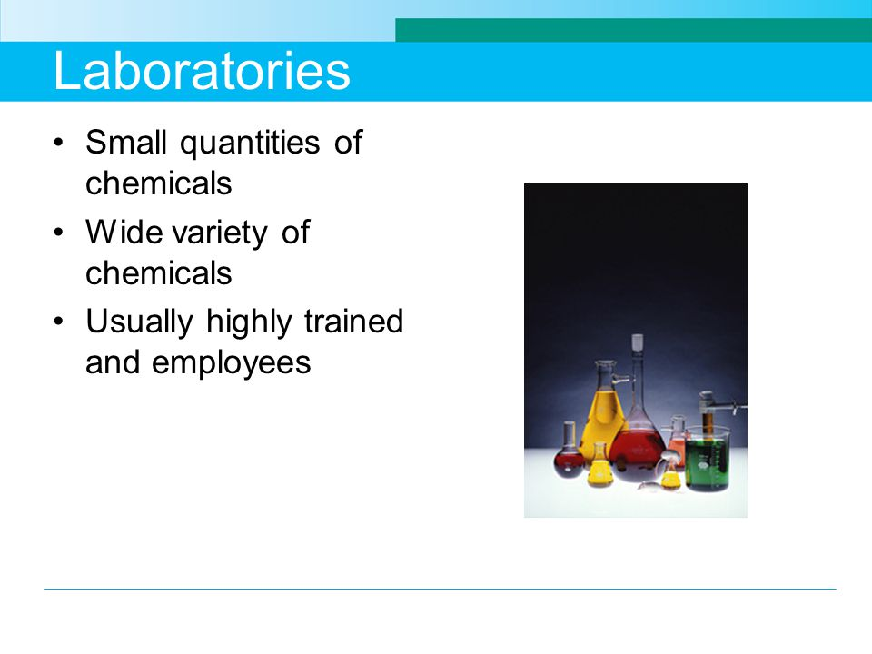 Laboratories Small quantities of chemicals Wide variety of chemicals