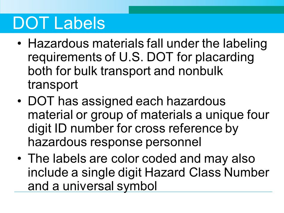 DOT Labels Hazardous materials fall under the labeling requirements of U.S. DOT for placarding both for bulk transport and nonbulk transport.