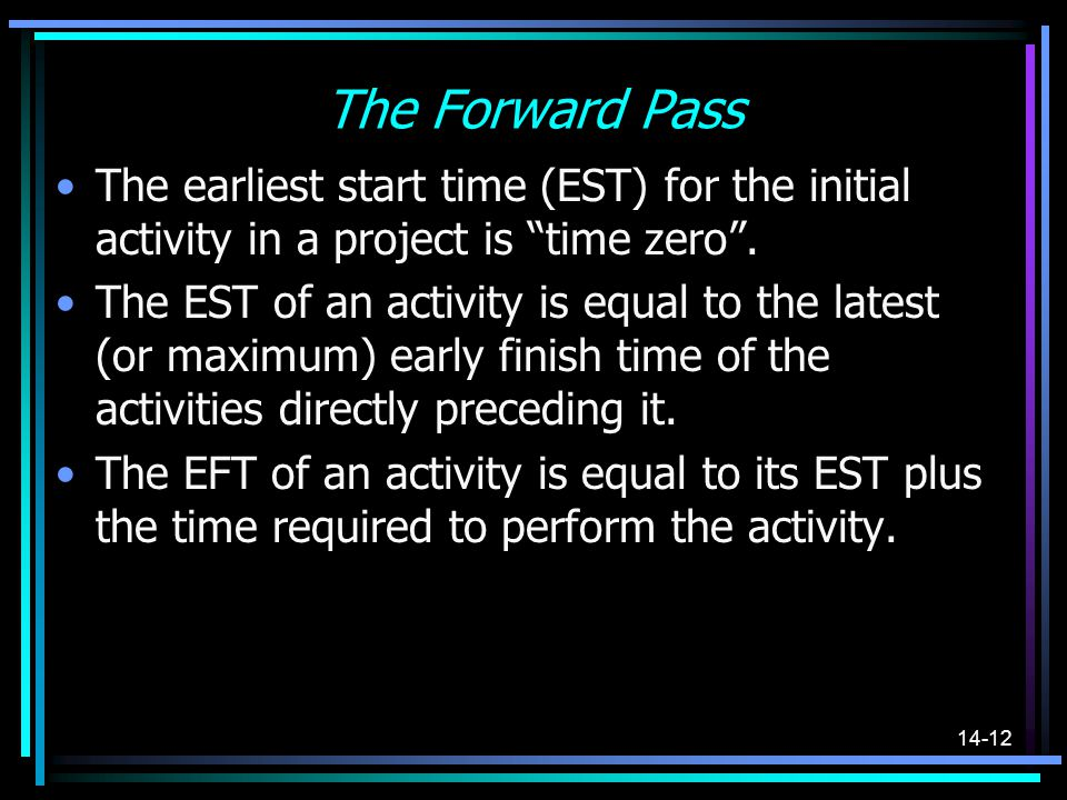 The Forward Pass The earliest start time (EST) for the initial activity in a project is time zero .