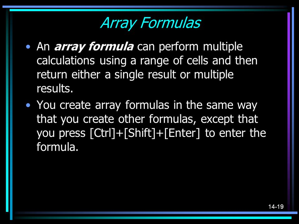 Array Formulas An array formula can perform multiple calculations using a range of cells and then return either a single result or multiple results.