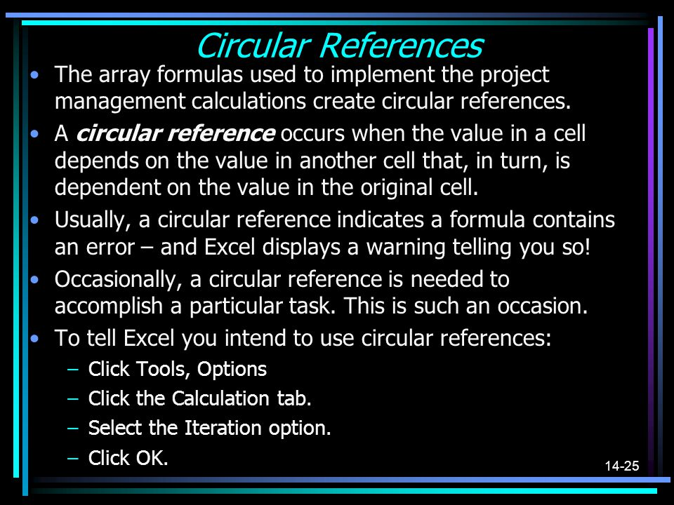 Circular References The array formulas used to implement the project management calculations create circular references.