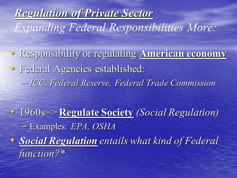 Regulation of Private Sector Expanding Federal Responsibilities More: