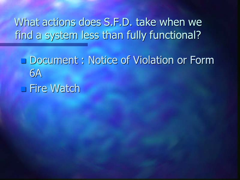What actions does S.F.D. take when we find a system less than fully functional