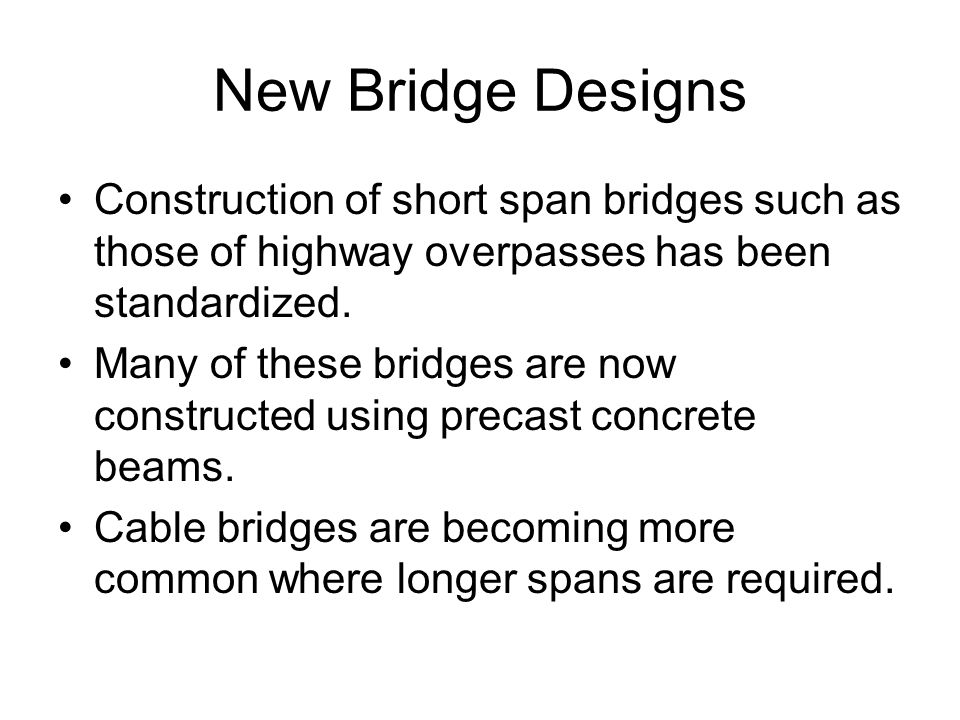 New Bridge Designs Construction of short span bridges such as those of highway overpasses has been standardized.