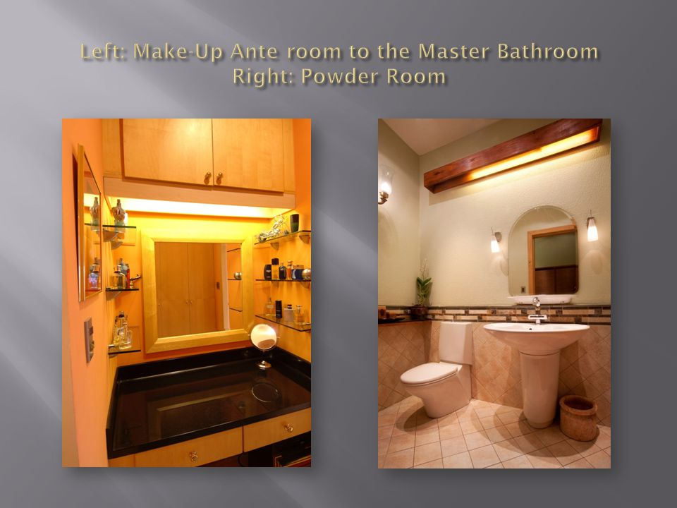 Left: Make-Up Ante room to the Master Bathroom Right: Powder Room