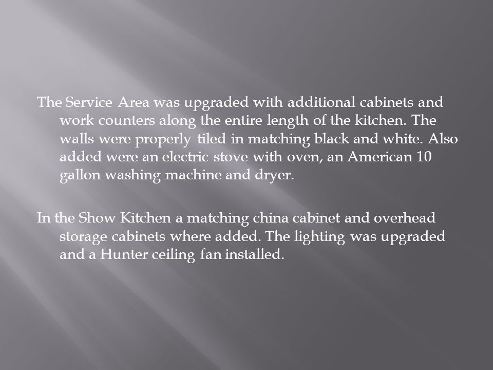 The Service Area was upgraded with additional cabinets and work counters along the entire length of the kitchen.