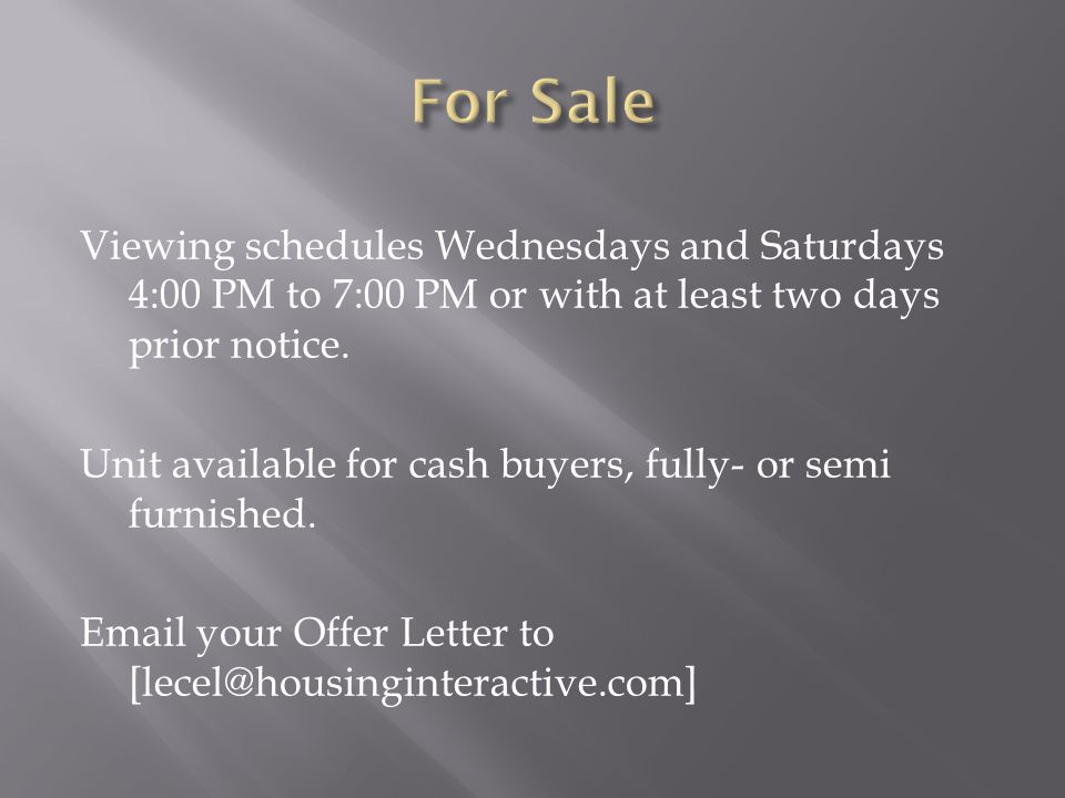 For Sale Viewing schedules Wednesdays and Saturdays 4:00 PM to 7:00 PM or with at least two days prior notice.