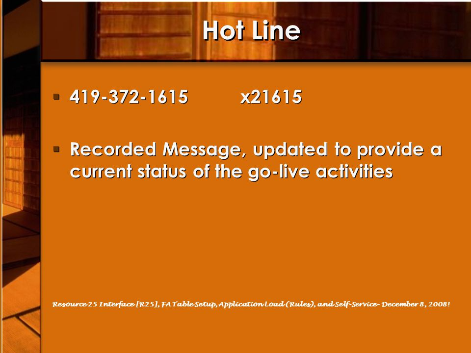 Hot Line 419-372-1615 x21615. Recorded Message, updated to provide a current status of the go-live activities.