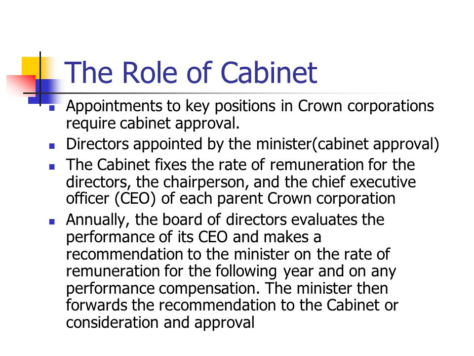 The Role of Cabinet Appointments to key positions in Crown corporations require cabinet approval.