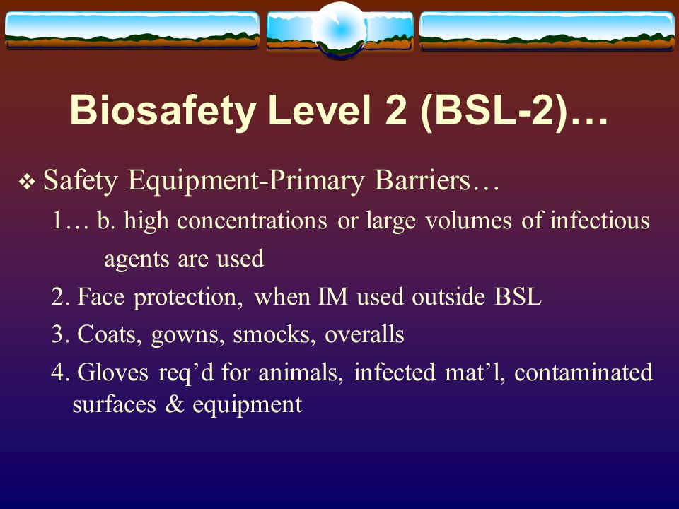 Biosafety Level 2 (BSL-2)…