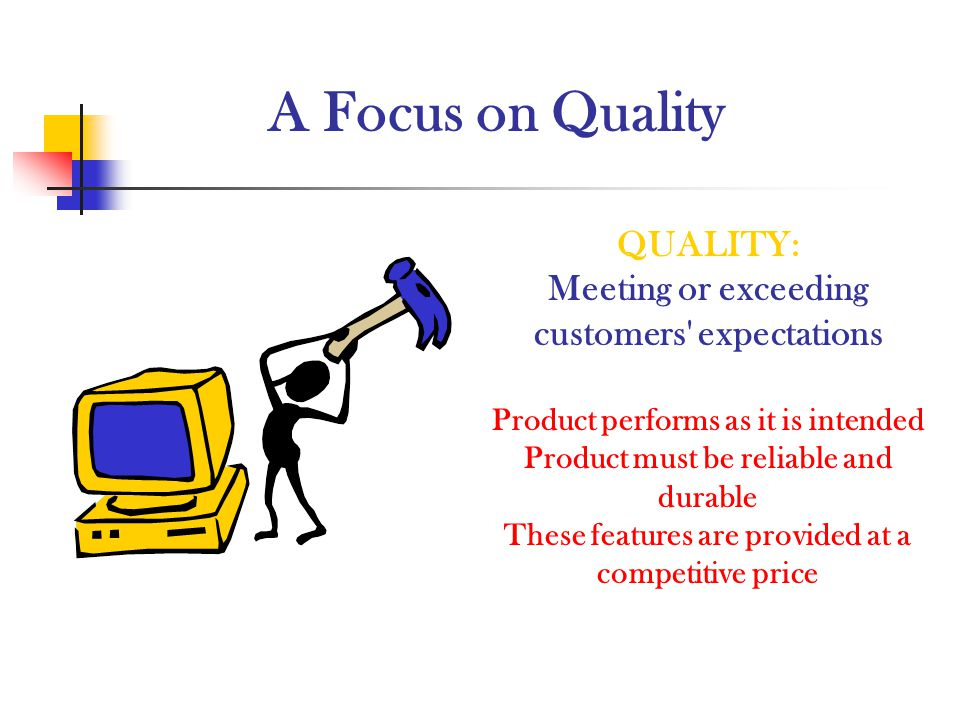 A Focus on Quality QUALITY: