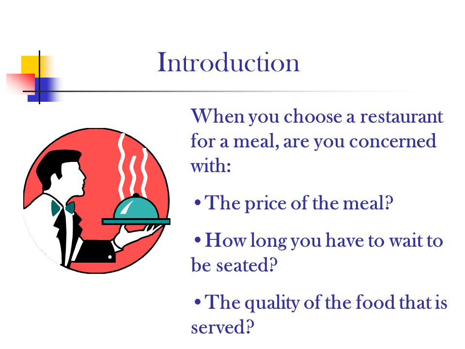 Introduction When you choose a restaurant for a meal, are you concerned with: The price of the meal
