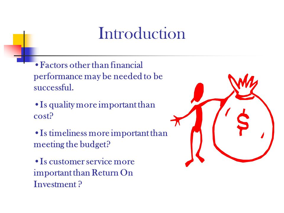 Introduction Factors other than financial performance may be needed to be successful. Is quality more important than cost