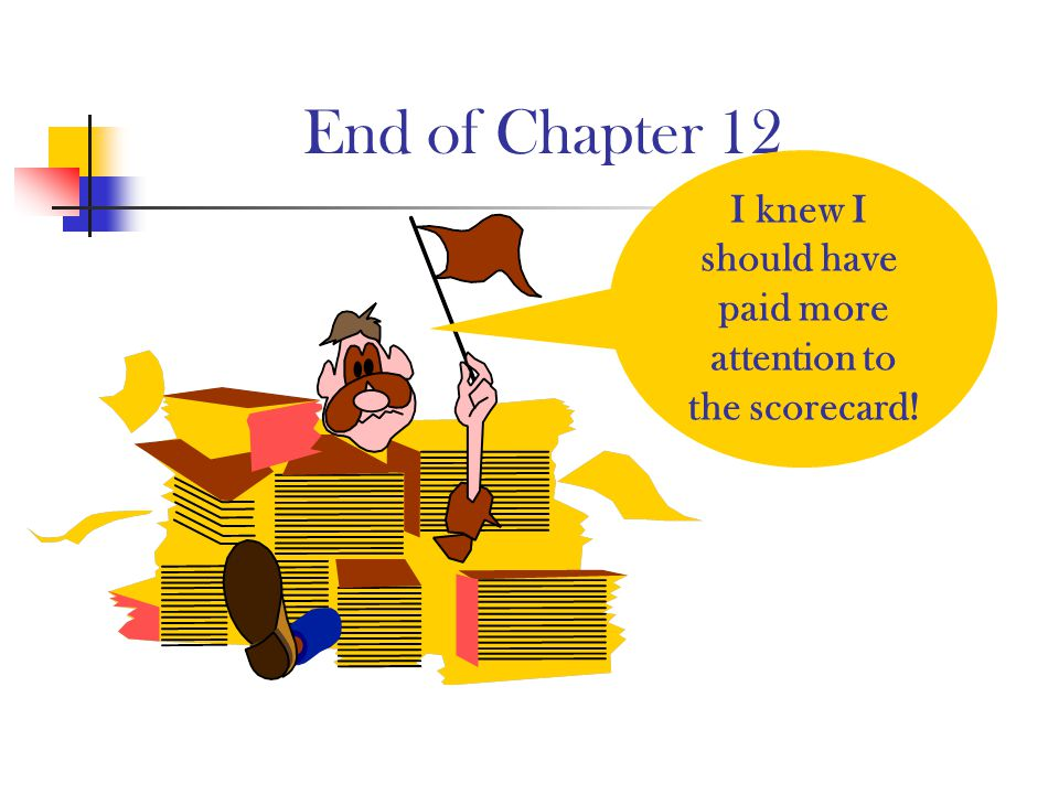 End of Chapter 12 I knew I should have paid more attention to