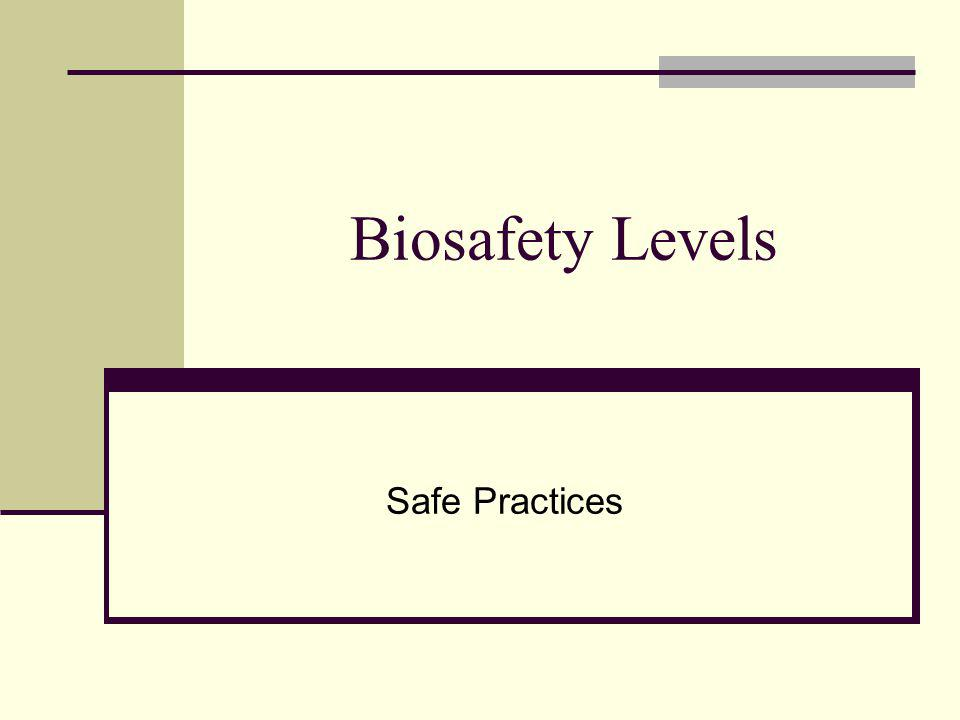 Biosafety Levels Safe Practices