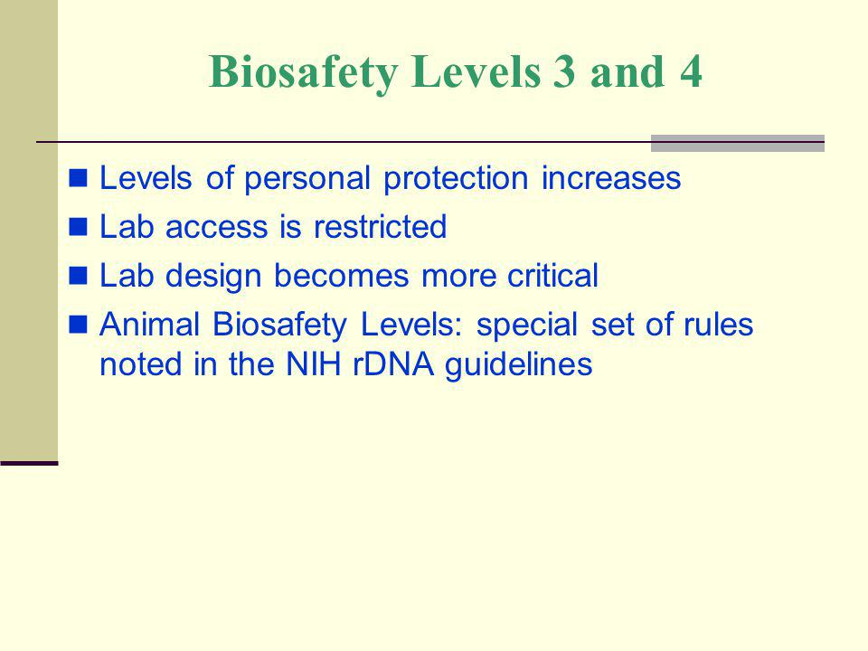 Biosafety Levels 3 and 4 Levels of personal protection increases