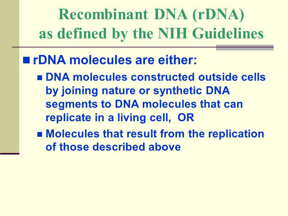 Recombinant DNA (rDNA) as defined by the NIH Guidelines