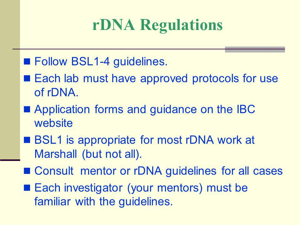 rDNA Regulations Follow BSL1-4 guidelines.