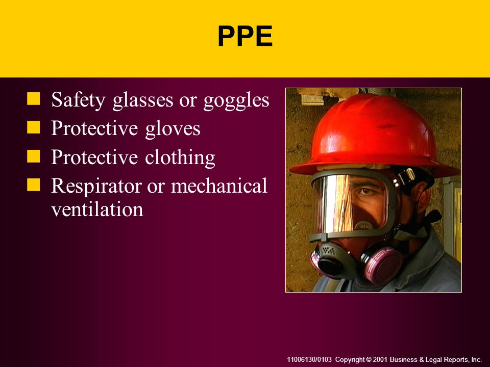 PPE Safety glasses or goggles Protective gloves Protective clothing