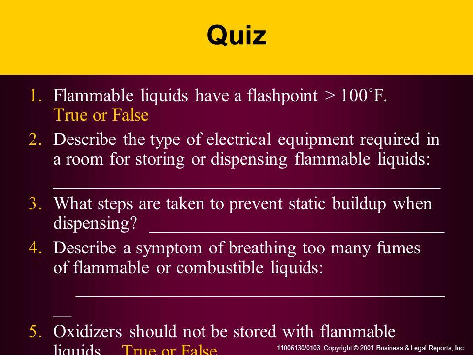 Quiz 1. Flammable liquids have a flashpoint > 100˚F. True or False