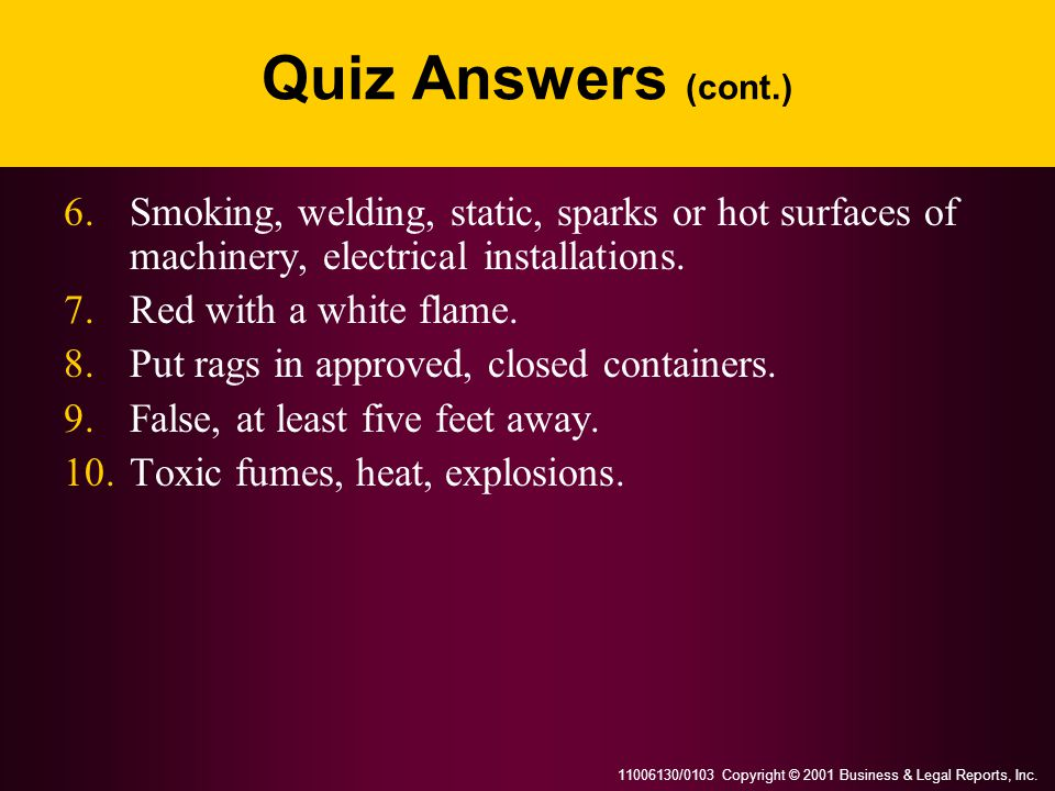 Quiz Answers (cont.) 6. Smoking, welding, static, sparks or hot surfaces of machinery, electrical installations.