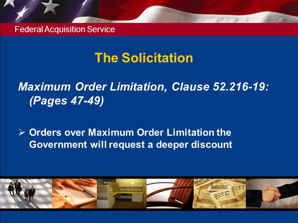 The Solicitation Maximum Order Limitation, Clause 52.216-19: (Pages 47-49)