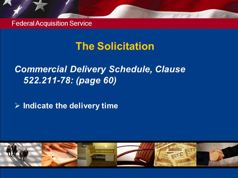 The Solicitation Commercial Delivery Schedule, Clause 522.211-78: (page 60) Indicate the delivery time.
