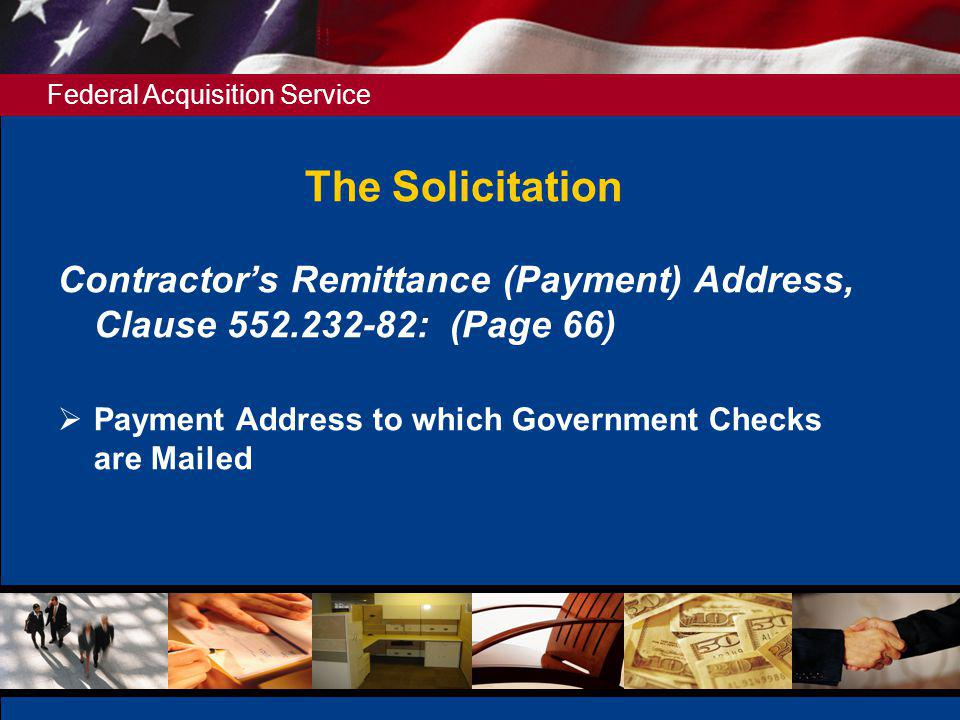 The Solicitation Contractor's Remittance (Payment) Address, Clause 552.232-82: (Page 66) Payment Address to which Government Checks are Mailed.