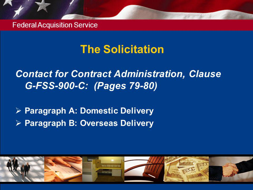 The Solicitation Contact for Contract Administration, Clause G-FSS-900-C: (Pages 79-80) Paragraph A: Domestic Delivery.