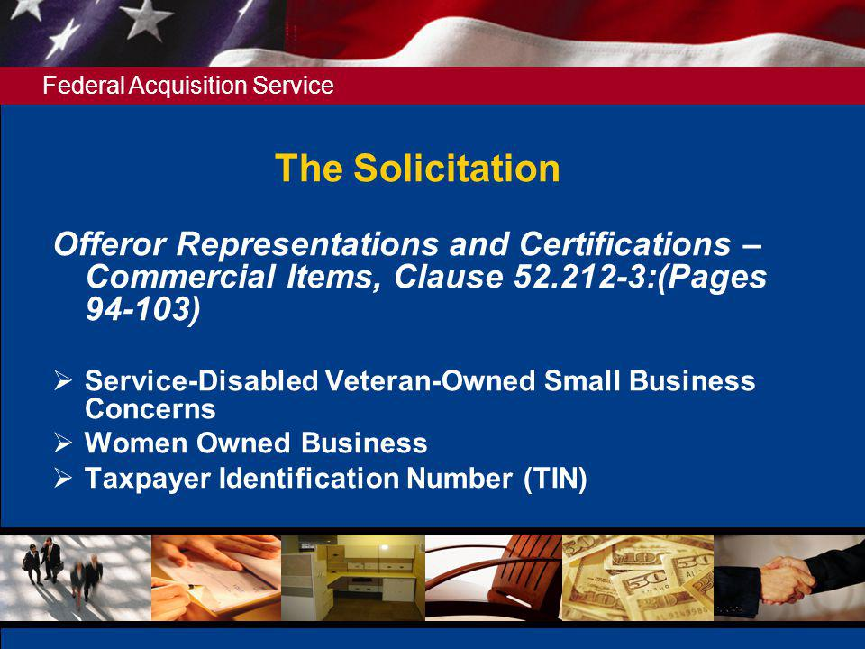 The Solicitation Offeror Representations and Certifications – Commercial Items, Clause 52.212-3:(Pages 94-103)